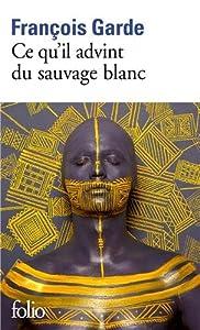 vignette de 'Ce qu'il advint du sauvage blanc (François Garde)'