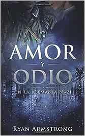 Amor y Odio: en la Alemania Nazi: Amazon.es: Armstrong, Ryan, Pez Miana, Mariela: Libros