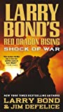 img - for Larry Bond's Red Dragon Rising: Shock of War by Bond, Larry, DeFelice, Jim (2012) Mass Market Paperback book / textbook / text book