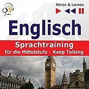 Englisch - Sprachtraining für die Mittelstufe - Keep Talking: 34 Themen auf Niveau B1-B2 (Hören & Lernen) | Dorota Guzik