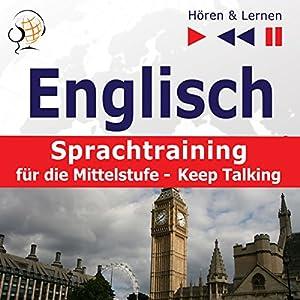 Englisch - Sprachtraining für die Mittelstufe - Keep Talking: 34 Themen auf Niveau B1-B2 (Hören & Lernen) Hörbuch