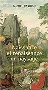Naissance et renaissance du paysage par Baridon