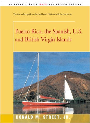 Puerto Rico, the Spanish, U.S. and British Virgin Islands (Street's Cruising Guide to the Eastern Caribbean) (Best Eastern Caribbean Islands)