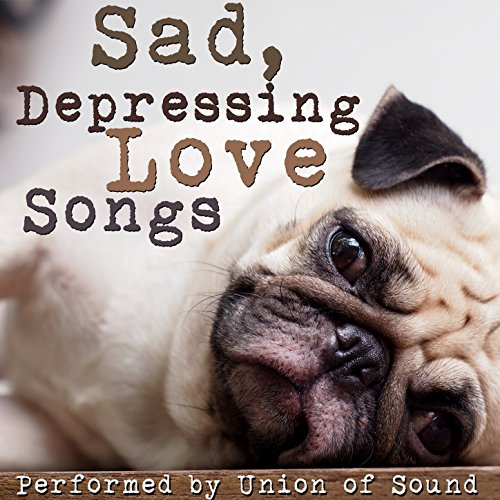 Sad depressing love songs
