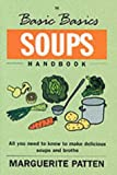 The Basic Basics Soups Handbook: All You Need to Know to Make Delicious Soups and Broths