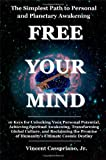 The Simplest Path to Personal and Planetary Awakening: FREE YOUR MIND: 10 Keys for Unlocking Your Personal Potential, Achieving Spiritual Awakening, ... Promise of Humanity's Ultimate Cosmic Destiny