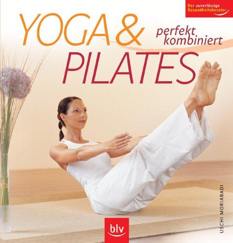 Yoga & Pilates: Perfekt kombiniert. Der zuverlässige Gesundheitsberater