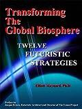 Transforming the Global Biosphere, Elliott Maynard, 0972171312