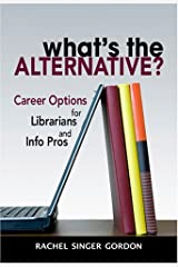 What's the Alternative? Career Options for Librarians and Info Pros by Rachel Singer Gordon (2008-04-08)
