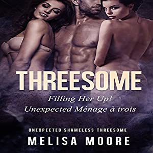 Threesome: Filling Her Up! Unexpected Ménage à Trois Audiobook
