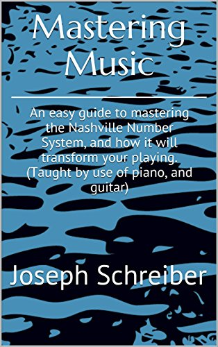 Mastering Music: An easy guide to mastering the Nashville Number System, and how it will transform your playing. (Taught by use of piano, and - System Number Nashville