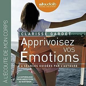 Apprivoisez vos émotions | Livre audio