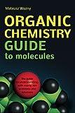 Organic Chemistry Guide to Molecules, Mateusz Wozny, 1479373869