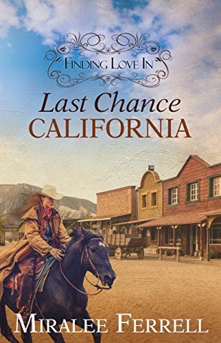 Finding Love In Last Chance, California: Book 1--Old West Romance (Women of the West) by [Ferrell, Miralee]