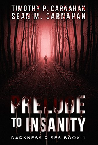 Book: Prelude to Insanity (Darkness Rises Book 1) by Timothy p Carnahan