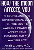 How the Moon Affects You, Arnold L. Lieber, 0803893787