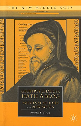 Geoffrey Chaucer Hath a Blog: Medieval Studies and New Media (The New Middle Ages)