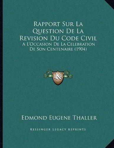 Download Rapport Sur La Question De La Revision Du Code Civil: A L'Occasion De La Celebration De Son Centenaire (1904) (French Edition) ebook