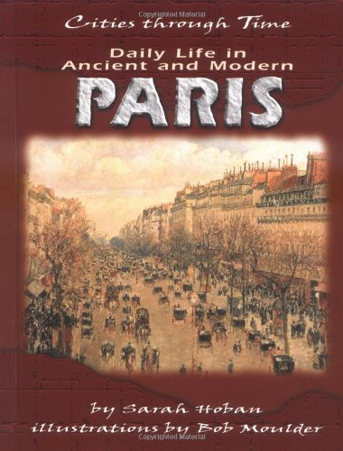 Daily Life in Ancient and Modern Paris (Cities Through Time)