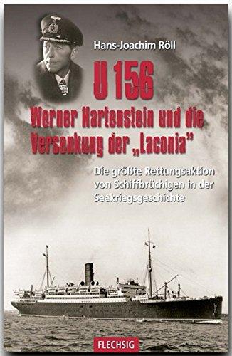 zeitgeschichte-u-156-werner-hartenstein-und-die-versenkung-der-laconia-die-grsste-rettungsaktion-von-schiffbrchigen-in-der-verlag-flechsig-geschichte-zeitgeschichte
