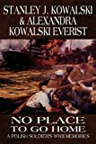 No Place to Go Home, Stanley J. Kowalski and Alexandra Kowalski Everist, 1451228996
