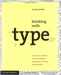 Thinking with Type: A Primer for Deisgners: A Critical Guide for Designers, Writers, Editors, & Students