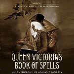 Queen Victoria's Book of Spells: An Anthology of Gaslamp Fantasy | Ellen Datlow (editor),Terri Windling (editor)