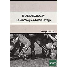 Branchezrugby - Les chroniques d'Alain Ortega - Florilège des années 2013 à 2015 (French Edition)