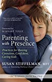 Parenting with Presence: Practices for Raising Conscious, Confident, Caring Kids (Eckhart Tolle Edition)