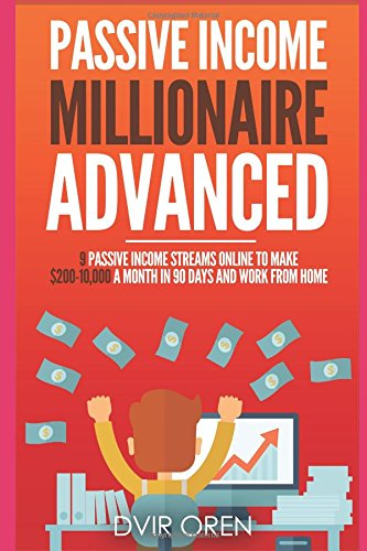 51RSgioPCEL - Passive Income Millionaire Advanced: 9 Passive Income Streams Online To Make $200-10,000 A Month In 90 Days And Work From Home
