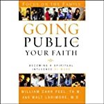 Going Public With Your Faith: Becoming a Spritual Influence at Work | Dr. Walt Larimore,William Carr Peel