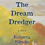 The Dream Dredger: A Novel | Roberta Silman