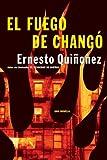El Fuego de Changó: Una Novela (Spanish Edition)