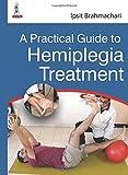A Practical Guide To Hemiplegia Treatment
