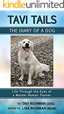 Tavi Tails - The Diary of a Dog: Life Through the Eyes of a Master Human Trainer