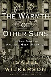 The Warmth of Other Suns: The Epic Story of America's Great Migration by Isabel Wilkerson (2010-09-07)