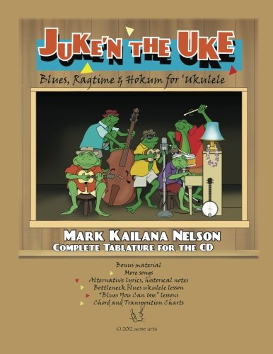 Juke'n The Uke: Blues, Ragtime & Hokum for 'Ukulele: Complete Tablature for the CD & More (Uke Cd)