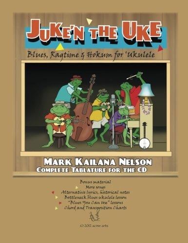 Juke'n The Uke: Blues, Ragtime & Hokum for 'Ukulele: Complete Tablature for the CD & More (Uke Cd)