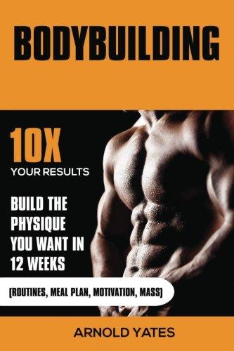 Bodybuilding: Weight Training: Hoe gemakkelijk Build Spieren en Keep Mass permanent: 10X uw resultaten en bouwen het lichaam dat je wilt: bodybuilding ... gewichtheffen, mass gainer (Dutch Edition)