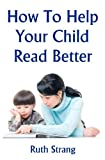 How to Help Your Child Read Better, Ruth Strang, 1438288387