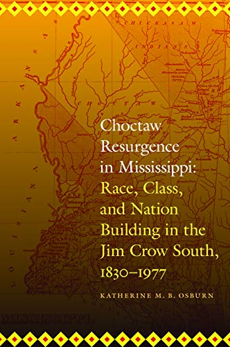 Choctaw Resurgence in Mississippi: Race, Class, and Nation Building in the Jim Crow South, 1830-1977 (Indians of the Sou