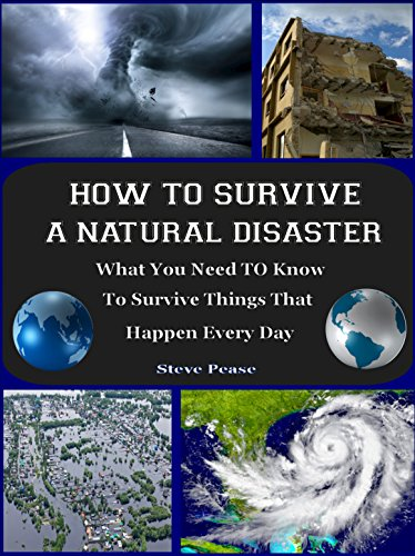 701b5636805 How To Survive A Natural Disaster: What you need to know to survive things  that could happen any time