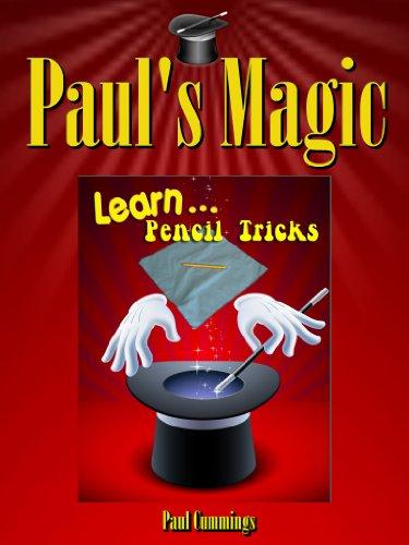 Paul's Magic - Learn Pencil Magic: Easy Pencil Magic Tricks (Easy Magic For Children Book 2)