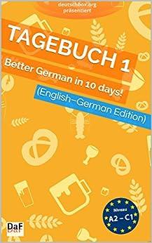 Tagebuch 1 - Better German in 10 Days [Deutsch als Fremdsprache DaF]: Besseres Deutsch in 10 Tagen  (German Edition) by [Fey, Lars]