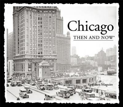 [(Chicago Then & Now )] [Author: Kathleen Maguire] [Mar-2013] pdf