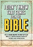 img - for I Didn't Know That Comes from the Bible: From Sour Grapes to Feet of Clay, Biblical Origins Behind Everyday Words and Expressions by Evins Karlen (2013-08-27) book / textbook / text book