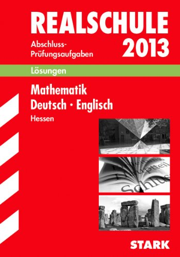 Abschluss-Prüfungsaufgaben Realschule Hessen; Lösungen Sammelband 2013; Mathematik · Deutsch · Englisch