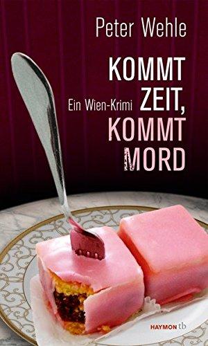 Kommt Zeit, kommt Mord: Ein Wien-Krimi (HAYMON TASCHENBUCH)