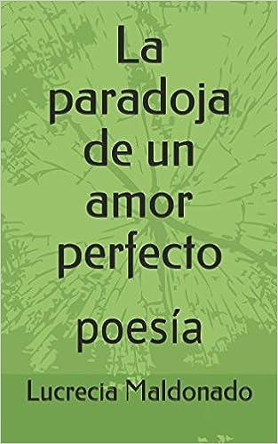 La paradoja de un amor perfecto: poesía: Amazon.es: Lucrecia Maldonado: Libros