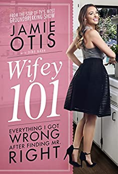 Wifey 101: Everything I Got Wrong After Finding Mr. Right by [Otis, Jamie, Baer, Dibs]